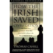 How the Irish Saved Civilization: The Untold Story of Ireland's Heroic Role from the Fall of Rome to Rise of Medieval Europe