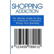 Shopping Addiction: The Ultimate Guide for How to Overcome Compulsive Buying and Spending, Paperback/Lincoln, Caesar