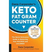 Dana Carpender's Keto Fat Gram Counter: The Quick-Reference Guide to Balancing Your Macros and Calories, Paperback/Dana Carpender