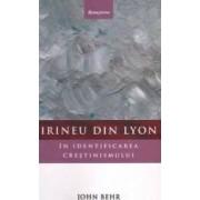 Irineu din Lyon in identificarea crestinismului - John Behr