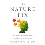 The Nature Fix: Why Nature Makes Us Happier, Healthier, and More Creative, Hardcover