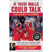If These Walls Could Talk: Calgary Flames: Stories from the Calgary Flames Ice, Locker Room, and Press Box, Paperback/George Johnson