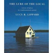 New Press The Lure of the Local: Senses of Place in a Multicentered Society