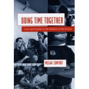 Doing Time Together - Love and Family in the Shadow of the Prison (Comfort Megan)(Paperback) (9780226114637)