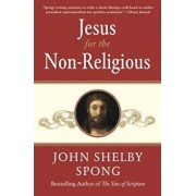 Jesus for the Non-Religious: Recovering the Divine at the Heart of the Human, Paperback/John Shelby Spong