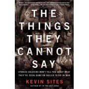 The Things They Cannot Say: Stories Soldiers Won't Tell You about What They've Seen, Done or Failed to Do in War, Paperback