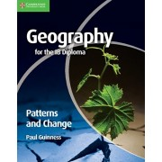 Geography for the IB Diploma Patterns and Change, Paperback/Paul Guinness