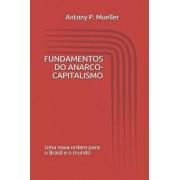 Fundamentos Do Anarco-Capitalismo: Uma Nova Ordem Para O Brasil E O Mundo, Paperback/Antony P. Mueller
