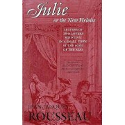 Julie, or the New Heloise: Letters of Two Lovers Who Live in a Small Town at the Foot of the Alps, Paperback/Jean-Jacques Rousseau
