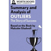 Summary and Analysis of Outliers: The Story of Success: Based on the Book by Malcolm Gladwell, Paperback/Worth Books
