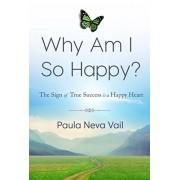 Why Am I So Happy?: The Sign of True Success is a Happy Heart, Paperback/Paula Neva Vail
