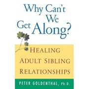 Why Can't We Get Along?: Healing Adult Sibling Relationships, Paperback/Peter Goldenthal