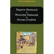 Imperiu Universal si Monarhie Nationala in Europa Crestina - Stelian Brezeanu