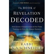 The Book of Revelation Decoded: Your Guide to Understanding the End Times Through the Eyes of the Hebrew Prophets, Paperback/K. A. Schneider