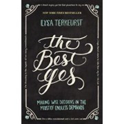 The Best Yes: Making Wise Decisions in the Midst of Endless Demands, Paperback/Lysa TerKeurst