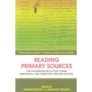 Reading Primary Sources - The Interpretation of Texts from Nineteenth and Twentieth Century History (9780415429573)