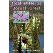Healing Herbs of the Boreal Forest: Sacred and Medicinal Plants, Paperback/Robert Dale Rogers Rh
