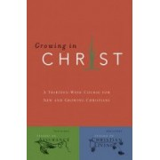 Growing in Christ A 13-Week Course for New and Growing Christians