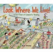 Look Where We Live!: A First Book of Community Building, Hardcover/Scot Ritchie