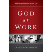 God at Work: Your Christian Vocation in All of Life, Paperback