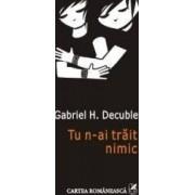 Tu n-ai trait nimic - Gabriel H. Decuble