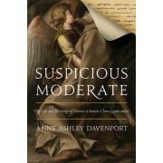 Suspicious Moderate: The Life and Writings of Francis a Sancta Clara (1598-1680)