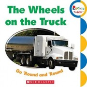 The Wheels on the Truck Go 'Round and 'Round/Scholastic