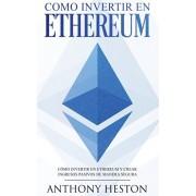 Ethereum: La Gua Completa de Cmo Invertir tu Dinero en Ethereum y Crear Ingresos Pasivos Usando esta Criptomoneda, Paperback/Jaime Venegas