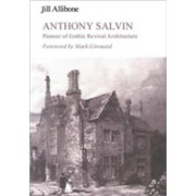 Anthony Salvin - Pioneer of Gothic Revival Architecture (Allibone Jill)(Cartonat) (9780718827076)