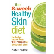 The 8-Week Healthy Skin Diet: Includes More Than 100 Recipes for Beautiful Skin, Paperback
