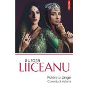 Putere si sange. O aventura indiana/Aurora Liiceanu