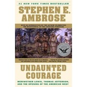 Undaunted Courage: Meriwether Lewis, Thomas Jefferson, and the Opening of the American West, Paperback/Stephen E. Ambrose