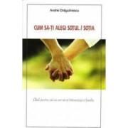 Cum SA-Ti Alegi Sotul Sotia - Andrei Dragulinescu