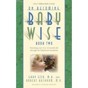 On Becoming Babywise, Book Two: Parenting Your Five to Twelve-Month-Old Through the Babyhood Transitions, Paperback/Gary Ezzo