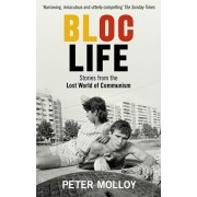 Bloc Life. Stories from the Lost World of Communism, Paperback/Peter Molloy