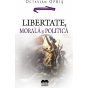 Libertate morala si politica - Octavian Opris