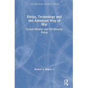 Ethics, Technology and the American Way of War. Cruise Missiles and US Security Policy, Paperback/Reuben E. Brigety II