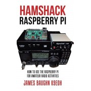 Hamshack Raspberry Pi: How to Use the Raspberry Pi for Amateur Radio Activities, Hardcover