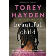 Beautiful Child: The True Story of a Child Trapped in Silence and the Teacher Who Refused to Give Up on Her, Paperback/Torey L. Hayden