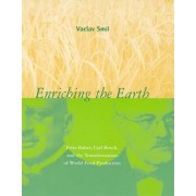 Enriching the Earth. Fritz Haber, Carl Bosch, and the Transformation of World Food Production, Paperback/Vaclav Smil