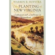 The Planting of New Virginia: Settlement and Landscape in the Shenandoah Valley, Paperback/Warren R. Hofstra