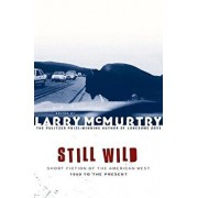 Still Wild: Short Fiction of the American West--1950 to the Present, Paperback/Larry McMurtry