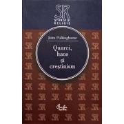 Quarci, haos si crestinism. Intrebari pentru stiinta si religie