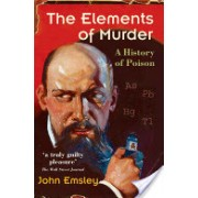 Elements of Murder - A History of Poison (Emsley John (Former Science Writer in Residence University of Cambridge))(Paperback) (9780192806000)