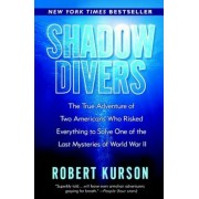Shadow Divers: The True Adventure of Two Americans Who Risked Everything to Solve One of the Last Mysteries of World War II, Paperback