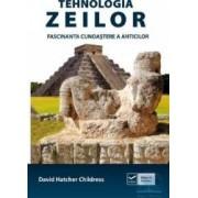 Tehnologia zeilor. Fascinanta cunoastere a anticilor - David Hatcher Childress