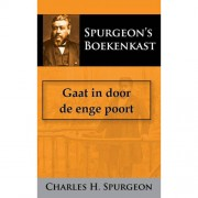 Gaat in door de enge poort - C.H. Spurgeon