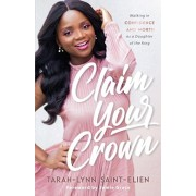 Claim Your Crown: Walking in Confidence and Worth as a Daughter of the King, Paperback/Tarah-Lynn Saint-Elien