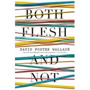 Both Flesh and Not, Hardcover/David Foster Wallace