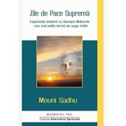 Zile de Pace Suprema Experienta intalnirii cu Ramana Maharshi - cea mai inalta forma de yoga traita/Mouni Sadhu
